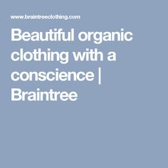Beautiful organic clothing with a conscience   Braintree