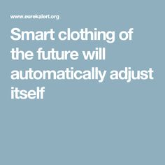 Smart clothing of the future will automatically adjust itself Smart Textiles, Smart Outfit, New Technology, Future, Clothing, Outfits, Future Tense, Outfit Posts, Future Tech
