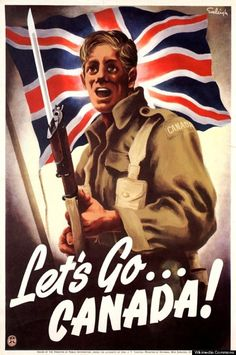 Let's Go Canada! War poster by Henri Eveleigh. Before the adoption of the Canadian flag in Canada fought under the British Union Jack. World War One, Second World, Ww2 Propaganda Posters, Canadian History, Canadian Army, Canadian Soldiers, British Soldier, Military History, Ww2 History