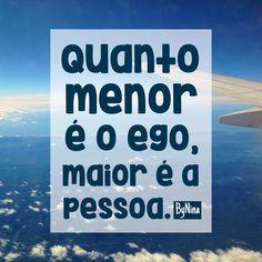 Quanto menor é o ego, maior é a pessoa.