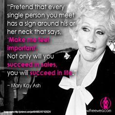 "Pretend that every single person you meet has a sign around his or her neck that says, ""Make me feel important."" Not only will you succeed in sales, you will succeed in life."" - Mary Kay Ash Mary Kay Ash Quotes, Selling Mary Kay, Mary Kay Party, Mary Kay Makeup, Mary Kay Cosmetics, Beauty Consultant, Me Quotes, Amen, Feels"