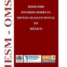 | IESM-OMS INFORME SOBRE EL SISTEMA DE SALUD MENTAL EN MÉXICO   2 IESM-OMS INFORME SOBRE SISTEMA DE SALUD MENTAL EN MÉXICO Informe de la evaluación del si. http://slidehot.com/resources/informe-sobre-el-sistema-de-salud-mental-en-mexico-oms.41240/