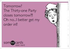 Free, Somewhat Topical Ecard: Tomorrow? The Thirty-one Party closes tomorrow?!! Oh no...I better get my order in!!
