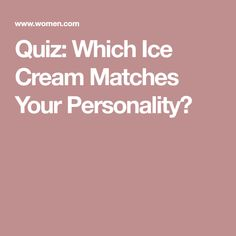 Quiz: Which Ice Cream Matches Your Personality?