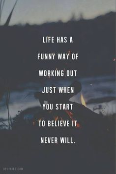 Life Has A Funny Way Of Working Out Just When You Start To Believe It Never Will.-#Lovequote