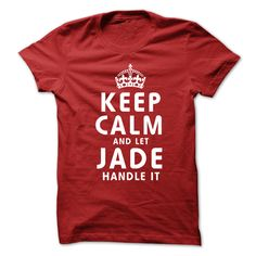Keep Calm and ₩ Let JADE Handle ItThis shirt is a MUST HAVE. NOT Available in any Stores.   Choose your color, style and Buy it now!mens shirts,shirts for men,cool shirts