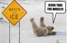 watch for ice.  HAHAHAHAHA!