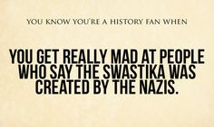 Or when people draw it backwards and think it's a Nazi symbol.... no, a backwards swastika is a Native American peace symbol...