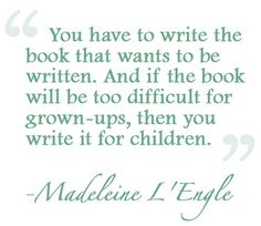 """""""And if the book will be too difficult for grown-ups, then you write it for children."""" -Madeline L'Engle ♡"""