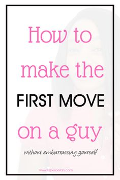How to make the first move on a guy without embarrassing yourself.  www.lapesoetan.com