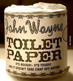 John Wayne Toilet Paper it's Rough, It's Tough and it does not take crap off anyone!