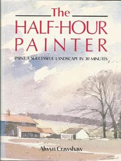 The Half-Hour Painter - Paint a Successful Landscape in 30 Minutes - S/Hand