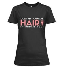 Does my natural hair intimidate you?  Get your tee at http://www.greciangarb.com/Natural-Hair-p/natural_hair_blue_2.htm