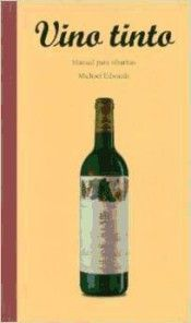 Título: Vino tinto manual para sibaritas / Autor: Edwards, Michael / Ubicación: FCCTP – Gastronomía – Tercer piso / Código: G 663.223 E26