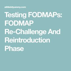 Testing FODMAPs: FODMAP Re-Challenge And Reintroduction Phase