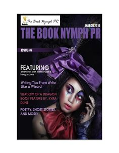 The Book Nymph PR March Issue  Thank you for joining The Book Nymph PR for this fantastic March issue! Inside you'll find interviews, author spotlights, exclusive excerpts, poetry, writing tips, and more! Enjoy.