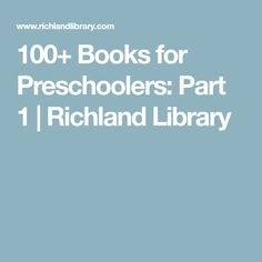 100+ Books for Preschoolers: Part 1 | Richland Library