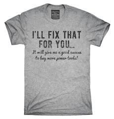 I'll Fix That For You Excuse To Buy More Power Tools T-Shirt, Hoodie, Tank Top