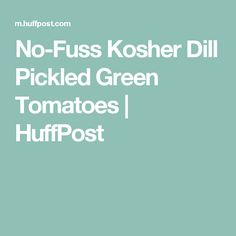 No-Fuss Kosher Dill Pickled Green Tomatoes | HuffPost