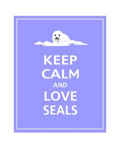 OMG......Keep Calm and LOVE SEALS Print 8x10