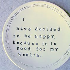 I have decided to be happy, because it is good for my health. - great quote