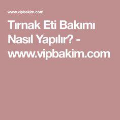 Tırnak Eti Bakımı Nasıl Yapılır? - www.vipbakim.com