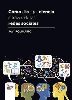 Cómo divulgar ciencia a través de las redes sociales / Javi Polinario