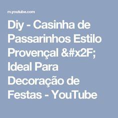 Diy - Casinha de Passarinhos Estilo Provençal / Ideal Para Decoração de Festas  - YouTube