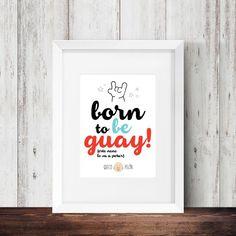 """""""Born to be Guay"""" #quecopelón #regalo #mundopelón #diseño #lámina #decoración"""