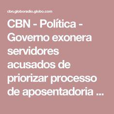 CBN - Política - Governo exonera servidores acusados de priorizar processo de aposentadoria de Dilma