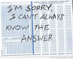 I'm sorry I can't always know the answer