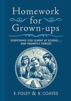 Homework for Grown-ups: Everything You Learned at School and Promptly Forgot by E. Foley, http://www.amazon.com/dp/B002LA0A6G/ref=cm_sw_r_pi_dp_5065tb0WF8Y26