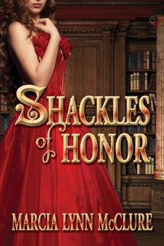 Shackles of Honor by Marcia Lynn McClure, http://www.amazon.com/gp/product/B00495XUDQ/ref=cm_sw_r_pi_alp_h8Nyqb0M3R3VT