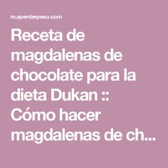 Receta de magdalenas de chocolate para la dieta Dukan :: Cómo hacer magdalenas de chocolate Dukan en microondas