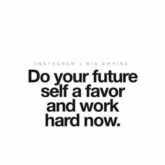 Do your future self a favor and work hard now. #hustle #quote via Rebekah Radice