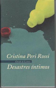 Desastres íntimos / Cristina Peri Rossi. -- Barcelona : Círculo de Lectores, [1999] en http://absysnet.bbtk.ull.es/cgi-bin/abnetopac?TITN=542051