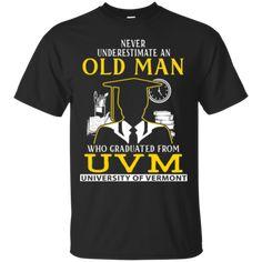 Never Underestimate Old Man Graduated From UVM University Of Vermont Man Shirts Hoodies Sweatshirts