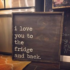 Kitchen Decor I love you to the fridge and back - Size : All Orders Take 2 Weeks To Produce Sign comes with hook to hang Hand Painted Wood Sign Copyright JaxnBlvd 2016 Home Renovation, Home Remodeling, Painted Wood Signs, Wooden Signs, Cheap Home Decor, Diy Home Decor, Buy Decor, Funny Home Decor, Decor Crafts