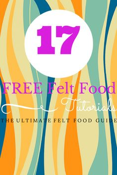 17 Free Felt Food Tutorials!  {Get tons of felt food ideas and inspiration in this fabulous felt food round up}
