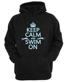 keep calm and swim on  #hoodie #clothing #unisex adult clothing #hoodies #graphic shirt #fashion #funny shirt