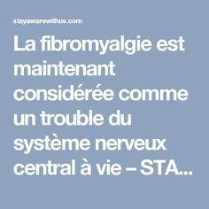 La fibromyalgie est maintenant considérée comme un trouble du système nerveux central à vie – STAY AWARE WITH US