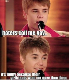 Haters will call him gay but he's not. All you hater are just jealous that he has fame and you haters don't!!!!!