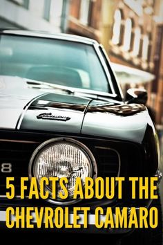 5 Facts About the Chevrolet Camaro every muscle car enthusiast should keep in their back pocket.