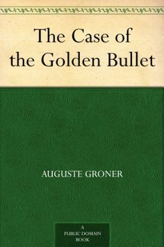 The Case of the Golden Bullet by Grace Isabel Colbron & Auguste Groner