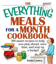 The Everything Meals For A Month Cookbook: Smart Recipes To Help You Plan Ahead, Save Time, And Stay On Budget (Everything (Cooking)) by Linda Larsen