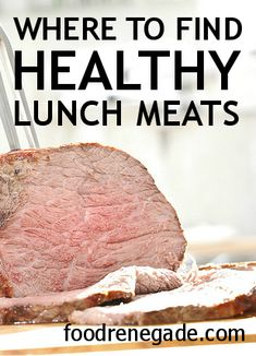Where To Find Healthy Lunch Meats - a great guide to ensuring your lunch isn't filled with yucky additives or chemicals!