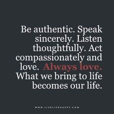 Be Authentic. Speak Sincerely. (Live Life Happy)