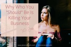 "Click to learn why who you ""should"" be is killing your business.   Women in business. Entrepreneur. Create a business that supports your dream life."