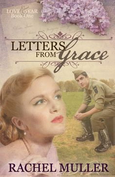 Letters from Grace, debut novel from author Rachel Muller. World War II Romance that shares the heartache, struggles, and love of the Greatest Generation