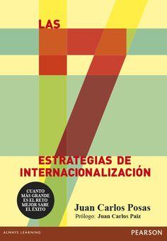 Las 7 estrategias de internacionalización : cuanto más grande es el reto, mejor sabe el éxito / Juan Carlos Posas ; prólogo, Juan Carlos Paiz.. -- Madrid : Pearson, D.L. 2015.